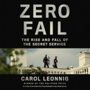 Download Zero Fail: The Rise and Fall of the Secret Service (Unabridged) MP3