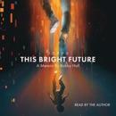 This Bright Future (Unabridged) listen, audioBook reviews, mp3 download