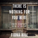 There Is Nothing for You Here: Opportunity in an Age of Decline listen, audioBook reviews, mp3 download