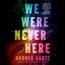 We Were Never Here: A Novel (Unabridged) listen, audioBook reviews, mp3 download