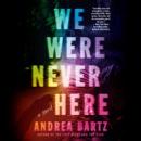 We Were Never Here: A Novel (Unabridged) audiobook
