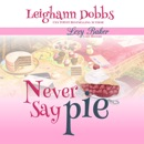 Never Say Pie: Lexy Baker Cozy Mystery Series, Book 14 (Unabridged) MP3 Audiobook