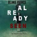 Already Seen (A Laura Frost FBI Suspense Thriller—Book 2) MP3 Audiobook
