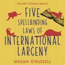 Five Spellbinding Laws of International Larceny: The Tale of Bryant Adams, Book 4 (Unabridged) MP3 Audiobook