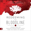 Redeeming Your Bloodline: Foundations for Breaking Generational Curses from the Courts of Heaven (Unabridged) MP3 Audiobook