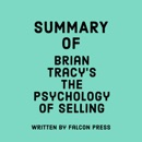 Summary of Brian Tracy's The Psychology of Selling (Unabridged) MP3 Audiobook