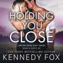 Holding You Close: Noah & Katie Duet #2 (Ex-Con Duet Series, Book 4) (Unabridged) MP3 Audiobook