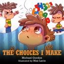 The Choices I Make: Children's Books About Making Good Choices, Anger, Emotions Management, Kids Ages 3-5, Preschool, Kindergarten) (Self-Regulation Skills) (Unabridged) MP3 Audiobook