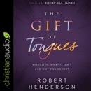 The Gift of Tongues: What It Is, What It Isn't and Why You Need It MP3 Audiobook