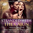 Stranded with the Cajun: A Qurilixen World Novel: Captured by a Dragon-Shifter, Book 3 (Unabridged) MP3 Audiobook