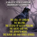 Collected Classic Horror Stories: The Call of Cthulhu, The Willows, The Legend of Sleepy Hollow, The Great God Pan, The Judge's House, The Black Cat and Other Stories (Unabridged) MP3 Audiobook