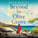 Beyond the Olive Grove: An Absolutely Gripping and Heartbreaking WW2 Historical Novel (Unabridged) MP3 Audiobook