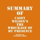 Summary of Casey Wilson's The Wreckage of My Presence (Unabridged) MP3 Audiobook