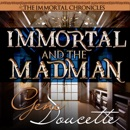 Immortal and the Madman: The Immortal Chronicles, Book 3 (Unabridged) MP3 Audiobook