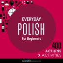 Everyday Polish for Beginners - 400 Actions & Activities: Beginner Polish #1 (Unabridged) MP3 Audiobook