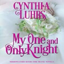 My One and Only Knight: A Merriweather Sisters Time Travel Romance Novella (Unabridged) MP3 Audiobook