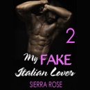 My Fake Italian Lover - Part 2: The Fake Girlfriend/Marriage of Convenience Series (Unabridged) MP3 Audiobook