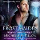 His Frost Maiden: A Qurilixen World Novel: Space Lords, Book 1 (Unabridged) MP3 Audiobook