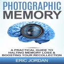 Photographic Memory: A Practical Guide to Halting Memory Loss & Boosting Your Recollection (Unabridged) MP3 Audiobook