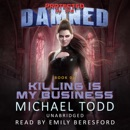 Killing Is My Business: A Supernatural Action Adventure Opera (Protected by the Damned) (Unabridged) MP3 Audiobook