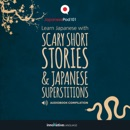 Learn Japanese with Scary Short Stories & Japanese Superstitions - Compilation (Unabridged) MP3 Audiobook