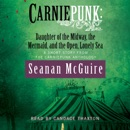 Carniepunk: Daughter of the Midway, the Mermaid, and the Open, Lonely Sea (Unabridged) MP3 Audiobook
