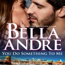 You Do Something To Me (New York Sullivans #3) (The Sullivans Book 17) (Unabridged) MP3 Audiobook