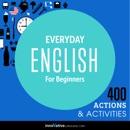 Everyday English for Beginners - 400 Actions & Activities: Beginner English #1 (Unabridged) MP3 Audiobook