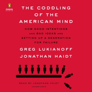 The Coddling of the American Mind: How Good Intentions and Bad Ideas Are Setting Up a Generation for Failure (Unabridged) MP3 Download