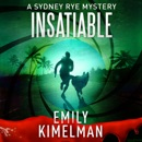 Insatiable: A Sydney Rye Series, Book 3 (Unabridged) MP3 Audiobook