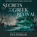 Secrets of the Greek Revival: The Mystery House Series, Book 1 (Unabridged) MP3 Audiobook