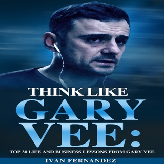 Think Like Gary Vee: Top 30 Life and Business Lessons from Gary Vaynerchuk (Unabridged) Escucha, Reseñas de audiolibros y descarga de MP3
