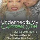 Underneath My Christmas Tree: Love in a Small Town, Book 6 (Unabridged) MP3 Audiobook
