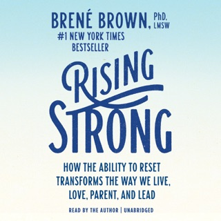 Rising Strong: How the Ability to Reset Transforms the Way We Live, Love, Parent, and Lead (Unabridged) E-Book Download