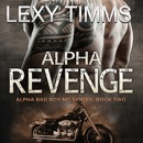 Alpha Revenge: Alpha Bad Boy Motorcycle Club Trilogy, Book 2 (Unabridged) MP3 Audiobook