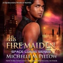 His Fire Maiden: A Qurilixen World Novel: Space Lords, Book 2 (Unabridged) MP3 Audiobook