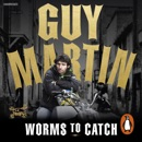 Guy Martin: Worms to Catch MP3 Audiobook