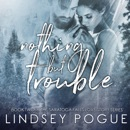 Nothing but Trouble: A Saratoga Falls Love Story, Book 2 (Unabridged) MP3 Audiobook