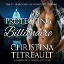 Protecting The Billionaire: The Sherbrookes of Newport, Volume 7 (Unabridged) MP3 Audiobook