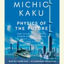 Download Physics of the Future: How Science Will Shape Human Destiny and Our Daily Lives by the Year 2100 (Unabridged) MP3