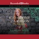 Katherine of Aragon, The True Queen: A Novel MP3 Audiobook