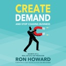 Download Create Demand and Stop Chasing Business: Secrets of a Top Real Estate Producer (Unabridged) MP3