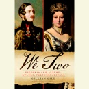 We Two: Victoria and Albert: Rulers, Partners, Rivals (Unabridged) MP3 Audiobook