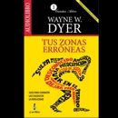Tus Zonas Erroneas [Your Erroneous Zones]: Guia Para Combatir las Causas de la Infelicidad MP3 Audiobook