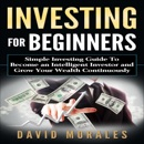 Investing for Beginners: Simple Investing Guide to Become an Intelligent Investor and Grow Your Wealth Continuously (Unabridged) MP3 Audiobook