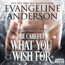 Be Careful What You Wish For: The Swann Sisters Chronicles MP3 Audiobook
