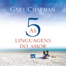 As cinco linguagens do amor [The Five Languages of Love]: Como expressar um compromisso de amor a seu cônjuge [How to Express a Love Commitment to Your Spouse] (Unabridged) MP3 Audiobook