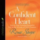 A Confident Heart: How to Stop Doubting Yourself and Live in the Security of God's Promises MP3 Audiobook