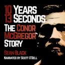 10 Years 13 Seconds: The Conor McGregor Story (Unabridged) MP3 Audiobook