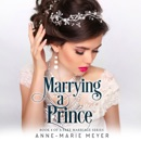 Marrying a Prince: A Fake Marriage Series, Book 4 (Unabridged) MP3 Audiobook